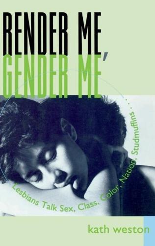Render Me, Gender Me: Lesbians Talk Sex, Class, Color, Nation, Studmuffins (Paperback)