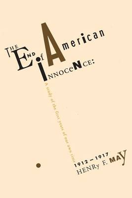 The End of American Innocence: A Study of First Years of Our Own Time, 1912-1917 (Paperback)