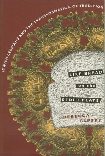 Like Bread on the Seder Plate: Jewish Lesbians and the Transformation of Tradition (Hardback)