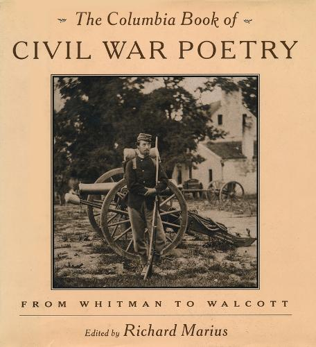 The Columbia Book of Civil War Poetry: From Whitman to Walcott (Hardback)