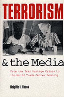 Terrorism and the Media: From the Iran Hostage Crisis to the Oklahoma City Bombing (Hardback)