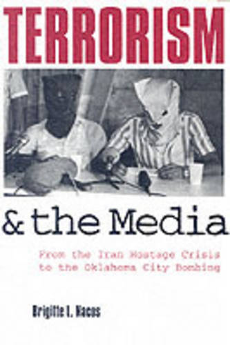 Terrorism and the Media: From the Iran Hostage Crisis to the Oklahoma City Bombing (Paperback)