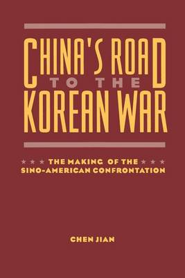 China's Road to the Korean War: The Making of the Sino-American Confrontation - The U.S. and Pacific Asia: Studies in Social, Economic and Political Interaction (Paperback)
