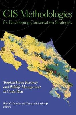 GIS Methodologies for Developing Conservation Strategies: Tropical Forest Recovery and Willdlife Management in Costa Rica - Biology and Resource Management Series (Hardback)