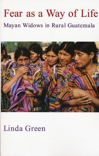 Fear as a Way of Life: Mayan Widows in Rural Guatemala (Hardback)