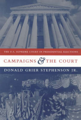 Campaigns and the Court: The U.S. Supreme Court in Presidential Elections - Power, Conflict, and Democracy: American Politics Into the 21st Century (Paperback)