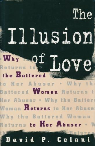 The Illusion of Love: Why the Battered Woman Returns to Her Abuser (Hardback)