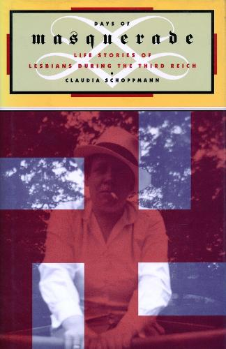 Days of Masquerade: Life Stories of Lesbian Women During the Third Reich - Between Men-Between Women: Lesbian and Gay Studies (Hardback)