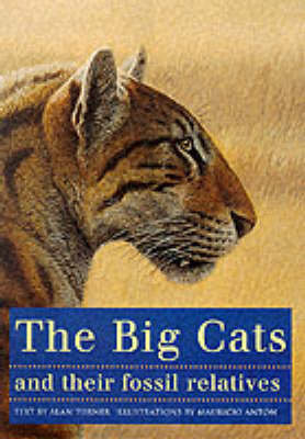 The Big Cats and Their Fossil Relatives: An Illustrated Guide to Their Evolution and Natural History (Hardback)