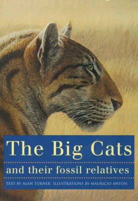 The Big Cats and Their Fossil Relatives: An Illustrated Guide to Their Evolution and Natural History (Paperback)