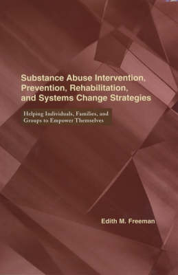 Substance Abuse Intervention, Prevention, Rehabilitation, and Systems Change: Helping Individuals, Families, and Groups to Empower Themselves - Empowering the Powerless: A Social Work Series (Hardback)