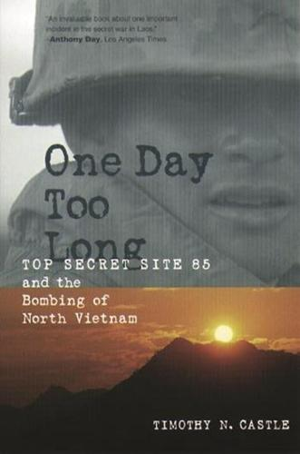 One Day Too Long: Top Secret Site 85 and the Bombing of North Vietnam (Paperback)