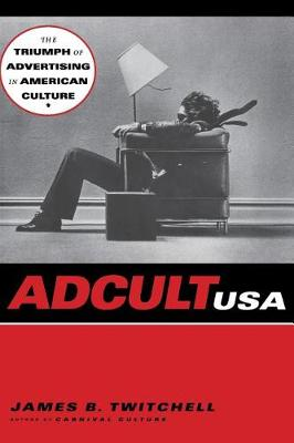 Adcult USA: The Triumph of Advertising in American Culture (Hardback)