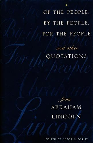 Of the People, By the People, For the People and Other Quotations from Abraham Lincoln (Hardback)