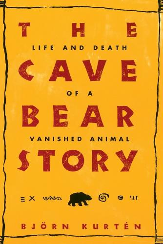 The Cave Bear Story: Life and Death of a Vanished Animal (Paperback)