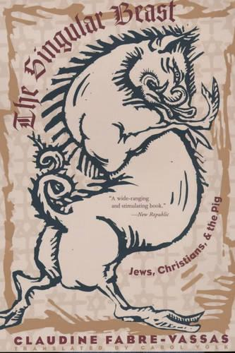 The Singular Beast: Jews, Christians, and the Pig - European Perspectives: A Series in Social Thought and Cultural Criticism (Paperback)