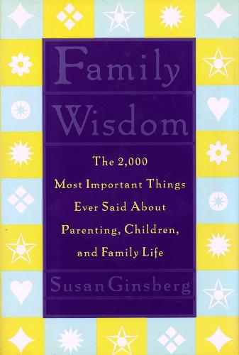 Family Wisdom: The 2,000 Most Important Things Ever Said About Parenting, Children, and Family Life (Hardback)