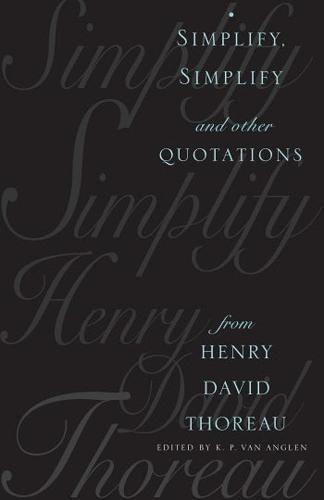 Simplify, Simplify: And Other Quotations from Henry David Thoreau (Hardback)
