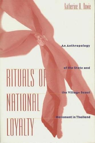 Rituals of National Loyalty: An Anthropology of the State and the Village Scout Movement in Thailand (Paperback)