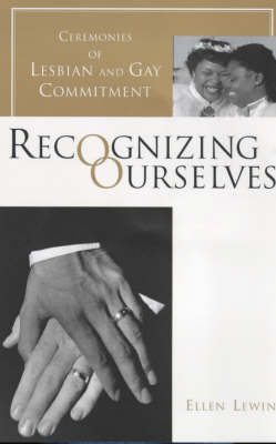 Recognizing Ourselves: Ceremonies of Lesbian and Gay Commitment - Between Men-Between Women: Lesbian and Gay Studies (Paperback)