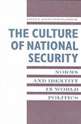 The Culture of National Security: Norms and Identity in World Politics - New Directions in World Politics (Paperback)