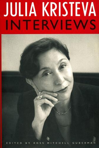 Julia Kristeva Interviews - European Perspectives: A Series in Social Thought and Cultural Criticism (Paperback)