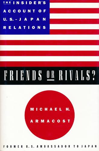 Friends or Rivals?: The Insider's Account of U.S.-Japan Relations (Hardback)