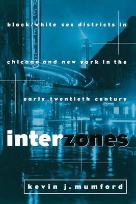 Interzones: Black/White Sex Districts in Chicago and New York in the Early Twentieth Century - Popular Cultures, Everyday Lives (Paperback)