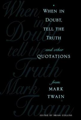 When in Doubt, Tell the Truth: And Other Quotations from Mark Twain (Hardback)