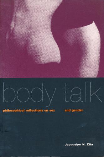 Body Talk: Philosophical Reflections on Sex and Gender - Between Men-Between Women: Lesbian and Gay Studies (Paperback)