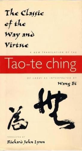 The Classic of the Way and Virtue: A New Translation of the Tao-te Ching of Laozi as Interpreted by Wang Bi - Translations from the Asian Classics (Hardback)
