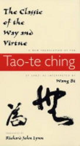 The Classic of the Way and Virtue: A New Translation of the Tao-te Ching of Laozi as Interpreted by Wang Bi - Translations from the Asian Classics (Paperback)
