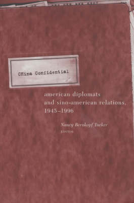 China Confidential: American Diplomats and Sino-American Relations, 1945-1996 (Paperback)
