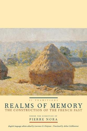 Realms of Memory: Realms of Memory Traditions v. 2 - European Perspectives: A Series in Social Thought and Cultural Criticism (Hardback)