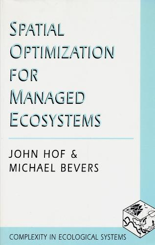 Spatial Optimization for Managed Ecosystems - Complexity in Ecological Systems (Hardback)