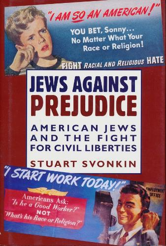 Jews Against Prejudice: American Jews and the Fight for Civil Liberties - Columbia Studies in Contemporary American History (Hardback)