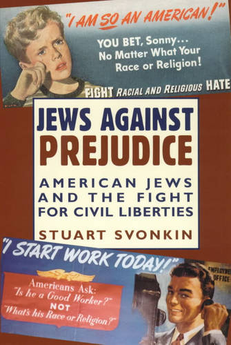 Jews Against Prejudice: American Jews and the Fight for Civil Liberties - Columbia Studies in Contemporary American History (Paperback)