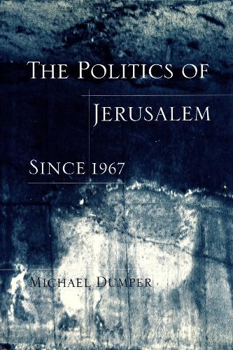 The Politics of Jerusalem Since 1967 (Hardback)