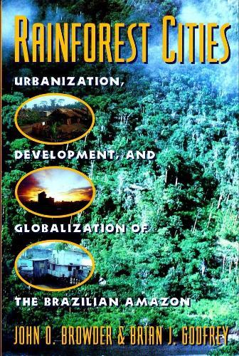 Rainforest Cities: Urbanization, Development, and Globalization of the Brazilian Amazon (Paperback)