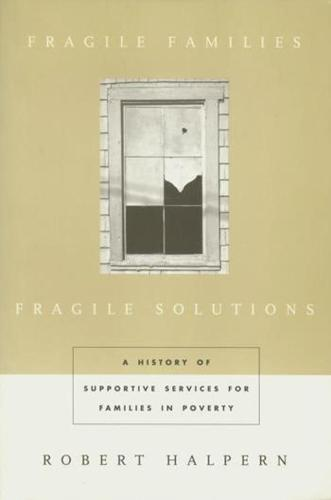 Fragile Families, Fragile Solutions: A History of Supportive Services for Families in Poverty (Paperback)