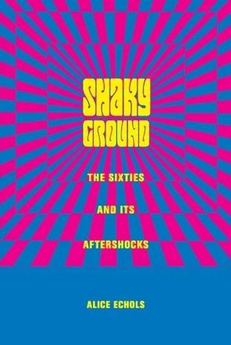 Shaky Ground: The Sixties and Its Aftershocks - Popular Cultures, Everyday Lives (Hardback)