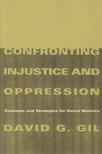 Confronting Injustice and Oppression: Concepts and Strategies for Social Workers - Foundations of Social Work Knowledge Series (Paperback)