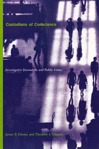 Custodians of Conscience: Investigative Journalism and Public Virtue (Paperback)