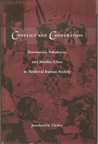 Conflict and Cooperation: Zoroastrian Subalterns and Muslim Elites in Medieval Iranian Society (Hardback)