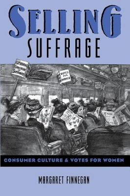 Selling Suffrage: Consumer Culture and Votes for Women - Popular Cultures, Everyday Lives (Paperback)