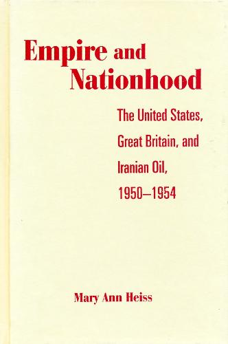 Empire and Nationhood: The United States, Great Britain, and Iranian Oil, 1950-1954 (Paperback)