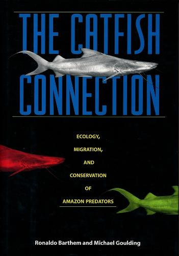 The Catfish Connection: Ecology, Migration, and Conservation of Amazon Predators - Biology and Resource Management Series (Hardback)