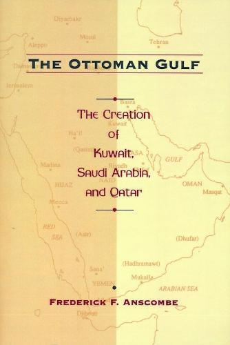 The Ottoman Gulf: The Creation of Kuwait, Saudi Arabia, and Qatar, 1870-1914 (Hardback)