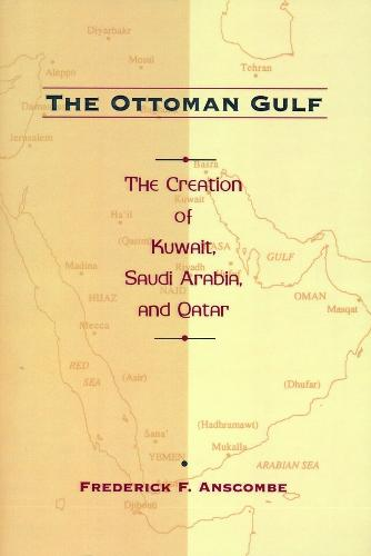 The Ottoman Gulf: The Creation of Kuwait, Saudi Arabia, and Qatar, 1870-1914 (Paperback)