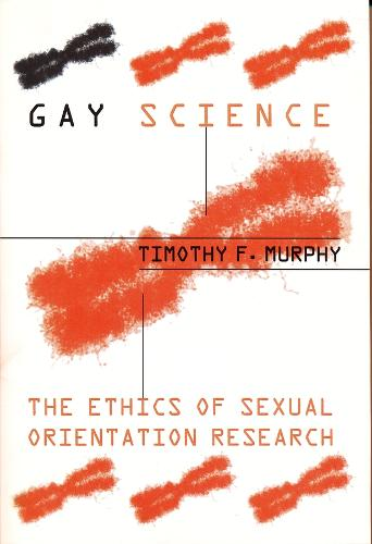 Gay Science: The Ethics of Sexual Orientation Research - Between Men~Between Women: Lesbian and Gay Studies (Hardback)